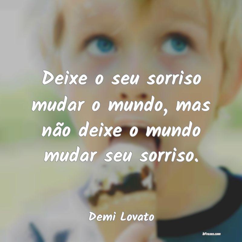 Deixe O Seu Sorriso Mudar O Mundo Mas N Demi Lovato