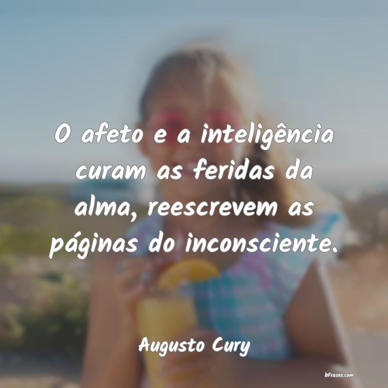 O Afeto E A Inteligência Curam As Ferid Augusto Cury