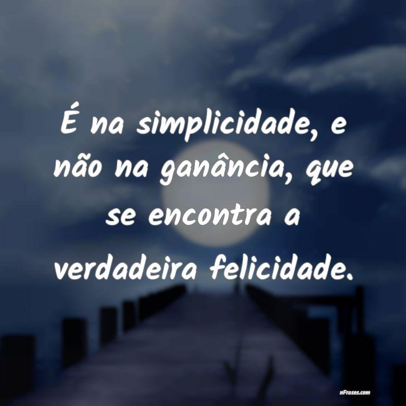 é Na Simplicidade E Não Na Ganância