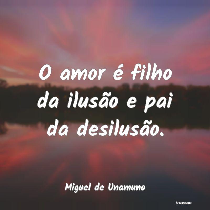 O Amor é Filho Da Ilusão E Pai Da Desi Miguel De Unamo