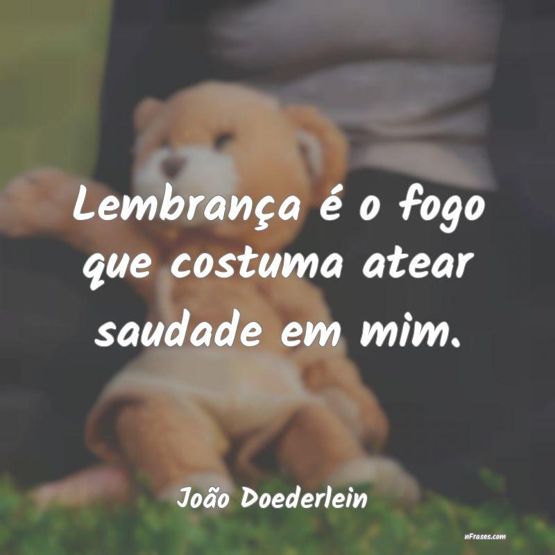 Lembrança é O Fogo Que Costuma Atear S João Doederlein