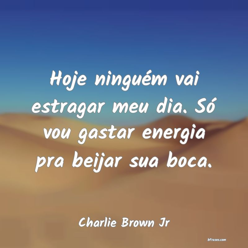 Frases de Charlie Brown Jr